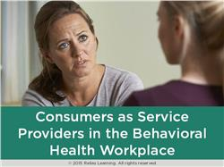 Consumers as Service Providers in the Behavioral Health Workplace